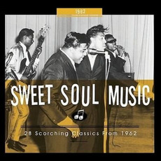 Sweet Soul Music: 28 Scorching Classics From 1962 by Various Artists