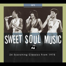 Sweet Soul Music: 24 Scorching Classics From 1975 mp3 Compilation by Various Artists