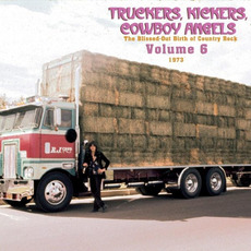 Truckers, Kickers, Cowboy Angels: The Blissed-Out Birth of Country Rock, Volume 6: 1973 by Various Artists