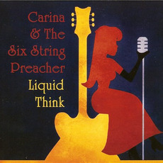 Liquid Think mp3 Album by Carina & The Six String Preacher