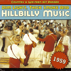 Dim Lights, Thick Smoke and Hillbilly Music: Country & Western Hit Parade 1959 mp3 Compilation by Various Artists