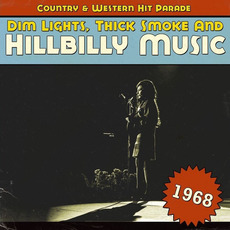 Dim Lights, Thick Smoke and Hillbilly Music: Country & Western Hit Parade 1968 by Various Artists