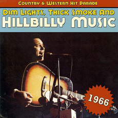 Dim Lights, Thick Smoke and Hillbilly Music: Country & Western Hit Parade 1966 by Various Artists