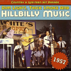 Dim Lights, Thick Smoke and Hillbilly Music: Country & Western Hit Parade 1957 by Various Artists