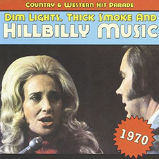 Dim Lights, Thick Smoke and Hillbilly Music: Country & Western Hit Parade 1970 by Various Artists