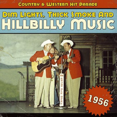 Dim Lights, Thick Smoke and Hillbilly Music: Country & Western Hit Parade 1956 by Various Artists