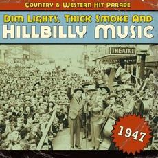 Dim Lights, Thick Smoke and Hillbilly Music: Country & Western Hit Parade 1947 by Various Artists