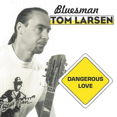 Dangerous Love mp3 Album by Bluesman Tom Larsen