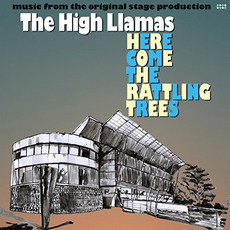 Here Come the Rattling Trees: Music From the Original Stage Production mp3 Album by The High Llamas