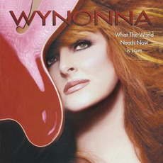 What the World Needs Now Is Love mp3 Album by Wynonna Judd