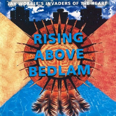 Rising Above Bedlam mp3 Album by Jah Wobble's Invaders Of The Heart
