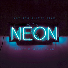 Nothing Shines Like Neon mp3 Album by Randy Rogers Band