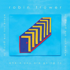 Where You Are Going To mp3 Album by Robin Trower