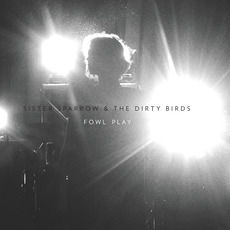 Fowl Play mp3 Live by Sister Sparrow & The Dirty Birds