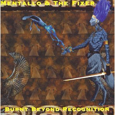 Burnt Beyond Recognition mp3 Album by Mentallo & The Fixer
