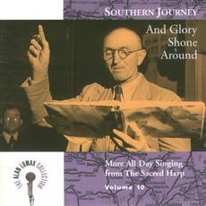 Southern Journey, Volume 10: And Glory Shone Around by Alabama Sacred Harp Singers