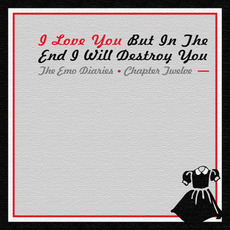 The Emo Diaries, Chapter 12: I Love You but in the End I Will Destroy You mp3 Compilation by Various Artists