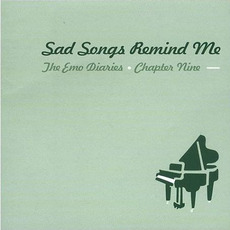 The Emo Diaries, Chapter Nine: Sad Songs Remind Me mp3 Compilation by Various Artists