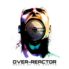 Mouth of the Ghetto mp3 Album by Over-Reactor