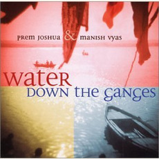 Water Down the Ganges mp3 Album by Prem Joshua & Manish Vyas