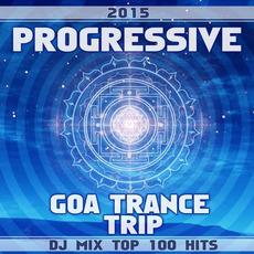 Progressive Goa Trance Trip: DJ Mix Top 100 Hits 2015 (Unmixed) mp3 Compilation by Various Artists