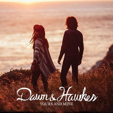 Yours and Mine by Dawn & Hawkes