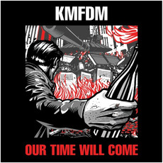 Our Time Will Come mp3 Album by KMFDM