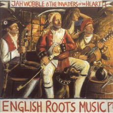 English Roots Music mp3 Album by Jah Wobble's Invaders Of The Heart