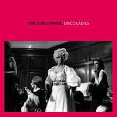 Disco Discharge: Disco Ladies mp3 Compilation by Various Artists