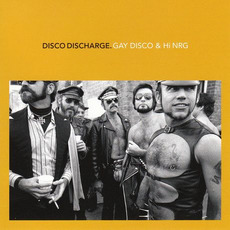 Disco Discharge: Gay Disco & Hi NRG mp3 Compilation by Various Artists