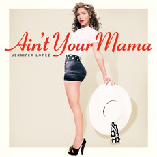 Ain't Your Mama mp3 Single by Jennifer Lopez