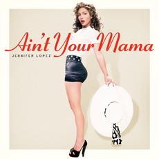 Ain't Your Mama mp3 Single by Jennifer Lopez