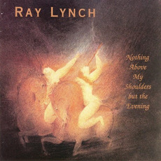 Nothing Above My Shoulders but the Evening mp3 Album by Ray Lynch