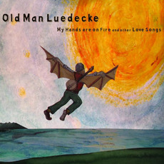 My Hands Are On Fire and Other Love Songs mp3 Album by Old Man Luedecke
