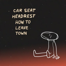 How to Leave Town mp3 Album by Car Seat Headrest