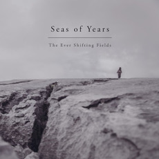The Ever Shifting Fields mp3 Album by Seas Of Years