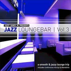 Jazzy James Jr. Presents Jazz Loungebar, Vol. 3: A Smooth & Jazzy Lounge Trip mp3 Compilation by Various Artists