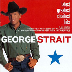 Latest Greatest Straitest Hits mp3 Artist Compilation by George Strait