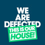 We Are Defected: This Is Our House!