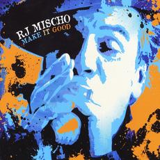 Make It Good by R.J. Mischo
