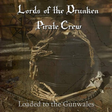 Loaded To The Gunwales mp3 Album by Lords Of The Drunken Pirate Crew