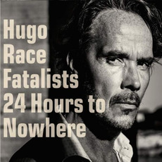 24 Hours To Nowhere by Hugo Race Fatalists