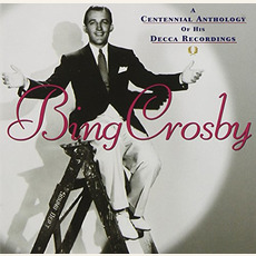 A Centennial Anthology of His Decca Recordings mp3 Artist Compilation by Bing Crosby