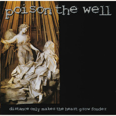 Distance Only Makes the Heart Grow Fonder mp3 Album by Poison the Well