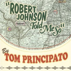Robert Johnson Told Me So mp3 Album by Tom Principato