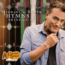 Hymns II: Shine On Us mp3 Album by Michael W. Smith