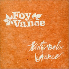 Watermelon Oranges mp3 Album by Foy Vance