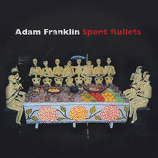Spent Bullets mp3 Album by Adam Franklin