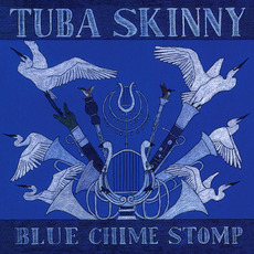 Blue Chime Stomp mp3 Album by Tuba Skinny
