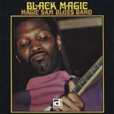 Black Magic (Deluxe Edition) mp3 Album by Magic Sam Blues Band